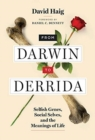 Image for From Darwin to Derrida : Selfish Genes, Social Selves, and the Meanings of Life
