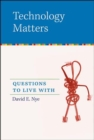 Image for Technology Matters: Questions to Live With