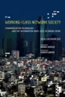 Image for Working-class network society: communication technology and the information have-less in urban China