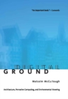 Image for Digital ground: architecture, pervasive computing, and environmental knowing