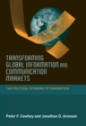 Image for Transforming Global Information and Communication Markets: The Political Economy of Innovation