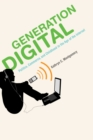 Image for Generation Digital: Politics, Commerce, and Childhood in the Age of the Internet