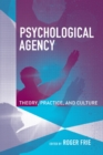Image for Psychological agency: theory, practice, and culture
