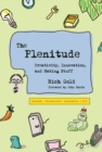 Image for The plenitude: creativity, innovation, and making stuff