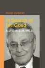 Image for In Search of the Good: A Life in Bioethics