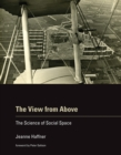 Image for The view from above: the science of social space