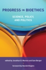 Image for Progress in bioethics: science, policy, and politics