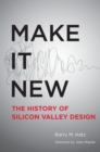 Image for Make it new: the history of Silicon Valley design
