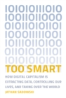 Image for Too smart: how digital capitalism is extracting data, controlling our lives, and taking over the world