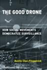 Image for The good drone: how social movements democratize surveillance