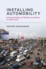 Image for Installing automobility: emerging politics of mobility and streets in Indian cities