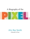 Image for A biography of the pixel
