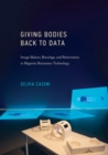 Image for Giving bodies back to data: image-makers, bricolage, and reinvention in magnetic resonance technology