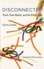 Image for Disconnected  : youth, new media, and the ethics gap