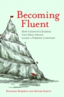 Image for Becoming Fluent : How Cognitive Science Can Help Adults Learn a Foreign Language