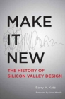Image for Make It New : A History of Silicon Valley Design