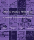 Image for How to design programs  : an introduction to programming and computing