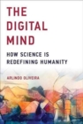 Image for The digital mind  : how science is redefining humanity