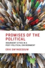 Image for Promises of the political  : insurgent cities in a post-political environment