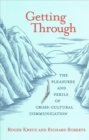 Image for Getting through  : the pleasures and perils of cross-cultural communication