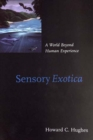 Image for Sensory exotica  : a world beyond human experience