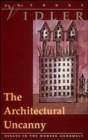 Image for The architectural uncanny  : essays in the modern unhomely