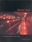 Image for Warped space  : art, architecture, and anxiety in modern culture