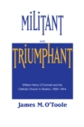 Image for Militant and Triumphant : William Henry O'Connell and the Catholic Church in Boston, 1859-1944