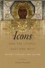 Image for Icons and the Liturgy, East and West : History, Theology, and Culture