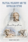Image for Political philosophy and the Republican future: reconsidering Cicero