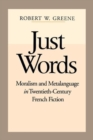 Image for Just Words : Moralism and Metalanguage in Twentieth-Century French Fiction