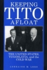Image for Keeping Tito Afloat : United States, Yugoslavia and the Cold War