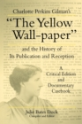 """Image for Charlotte Perkins Gilman's """"The Yellow Wall-paper"""" and the History of Its Publication and Reception : A Critical Edition and Documentary Casebook"""