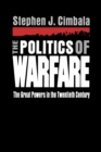 Image for The Politics of Warfare : The Great Powers in the Twentieth Century