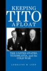 Image for Keeping Tito Afloat : The United States, Yugoslavia, and the Cold War