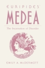 Image for Euripides' Medea : The Incarnation of Disorder