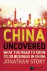 Image for China uncovered  : what you need to know to do business in China