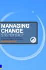 Image for Managing change step by step  : all you need to build a plan and make it happen
