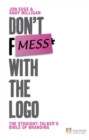 Image for Don't mess with the logo  : the straight talker's bible of branding