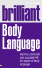 Image for Brilliant body language  : impress, persuade and succeed with the power of body language