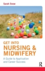 Image for Get into nursing & midwifery  : a guide to application and career success