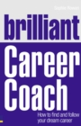 Image for Brilliant career coach  : how to find and follow your dream career