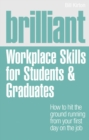 Image for Brilliant workplace skills for students & graduates  : how to hit the ground running from your first day on the job