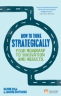 Image for How to think strategically: your roadmap to innovation and results