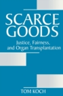 Image for Scarce Goods : Justice, Fairness, and Organ Transplantation