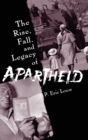 Image for The rise, fall, and legacy of apartheid