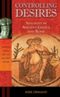 Image for Controlling desires  : sexuality in ancient Greece and Rome