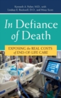 Image for In defiance of death  : exposing the real costs of end-of-life care
