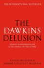 Image for The Dawkins delusion?  : atheist fundamentalism and the denial of the divine