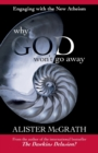 Image for Why God won't go away  : engaging with the New Atheism